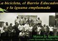 Masca la Iguana/La bicicleta, el barrio educador y la iguana emplumada
