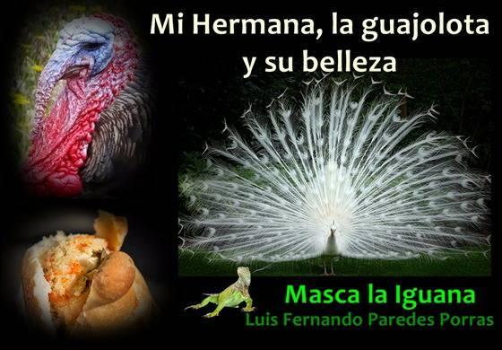 Masca la Iguana/ Mi hermana, la guajolota y su belleza