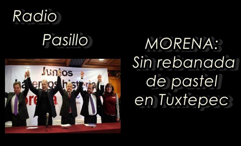 Radio Pasillo: MORENA, sin rebanada de pastel en Tuxtepec